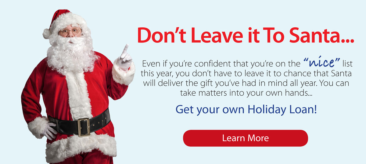 Don't Leave it To Santa. Get your own Holiday Loan